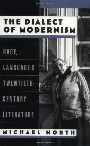 The dialect of modernism: race, language, and twentieth-century literature by Michael North
