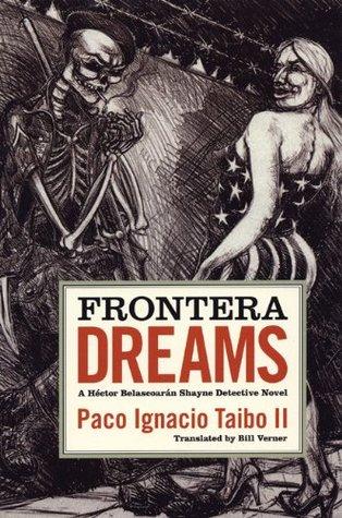 Frontera Dreams by Paco Ignacio Taibo II