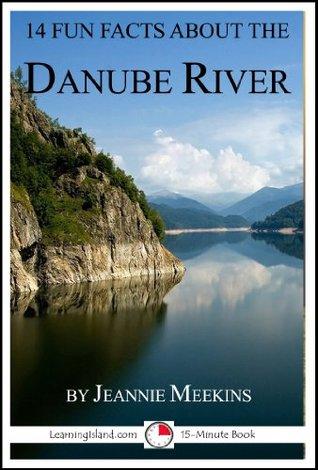 14 Fun Facts About the Danube por Jeannie Meekins EPUB PDF -
