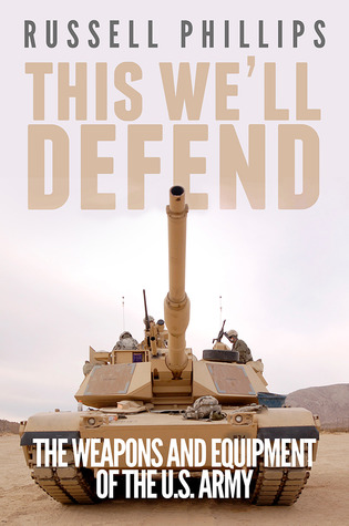 This We'll Defend: The Weapons and Equipment of the US Army