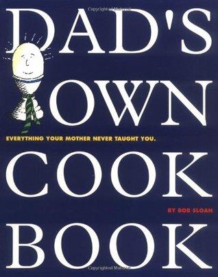 Libros para descargar en pdf Dad's Own Cookbook: Everything Your Mother Never Taught You