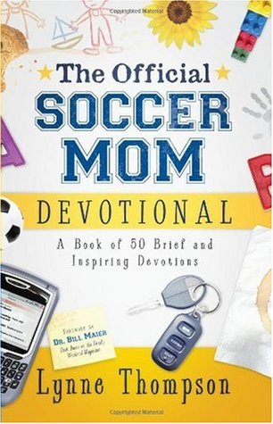 The Official Soccer Mom Devotional A Book Of 50 Brief And Inspiring