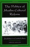The Politics of Muslim Cultural Reform: Jadidism in Central Asia