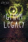 A Grimm Legacy (Grimm Tales #1)