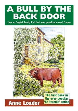 A Bull By the Back Door: How an English Family Find Their Own Paradise in Rural France (St. Paradis, #1)