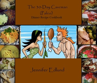 The 30-Day Caveman (Paleo) Dinner Recipe Cookbook