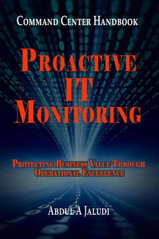 Command Center Handbook: Proactive IT Monitoring - Protecting Business Value Through Operational Excellence