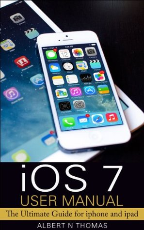 iOS 7 User Manual: The Ultimate Guide for iphone and ipad.