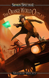 Seven Spectral: The Orange World Outlaw (Seven Spectral, #2)