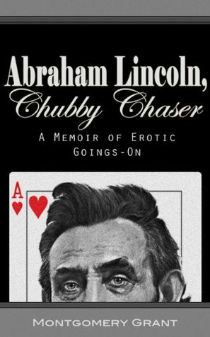 Abraham Lincoln, Chubby Chaser: A Memoir of Erotic Goings-On