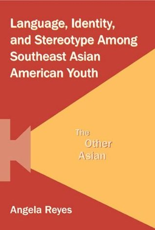 Language, Identity, and Stereotype Among Southeast Asian Amer... by Angela Reyes