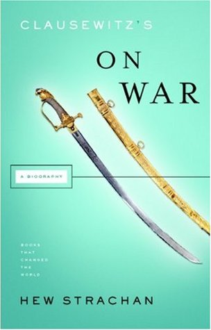 Clausewitz's 'On War': A Biography