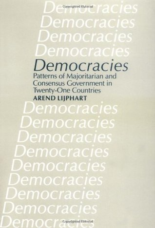Democracies: Patterns of Majoritarian and Consensus Government in Twenty-One Countries