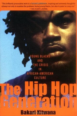 Ebook The Hip-Hop Generation: Young Blacks and the Crisis in African-American Culture by Bakari Kitwana DOC!