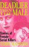 Deadlier Than the Male: Stories of Female Serial Killers