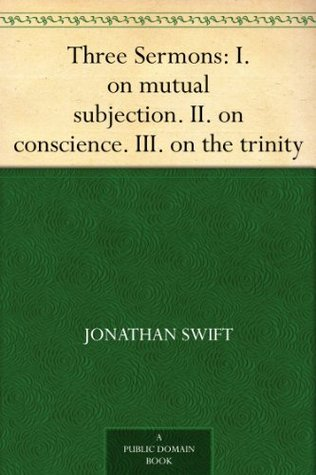 Three Sermons: I. on mutual subjection. II. on conscience. III. on the trinity