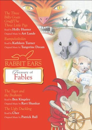 Rabbit Ears Treasury of Fables and Other Stories: The Three Little Pigs/The Three Billy Goats Gruff, Rumpelstiltskin, The Tiger and the Brahmin, The Ugly Duckling