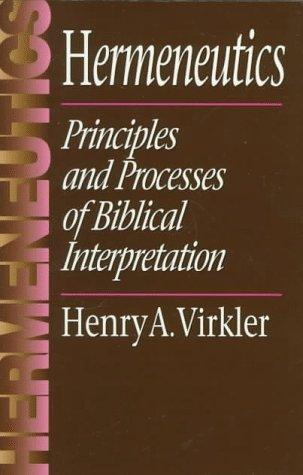 Hermeneutics: Principles and Processes of Biblical Interpretation
