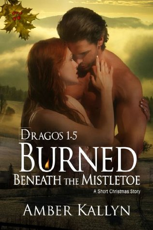 Burned Beneath The Mistletoe: A short Christmas Story (Dragos Book 1.5)