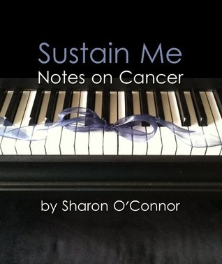 Sustain Me: Notes on Cancer: Faith Infused Notes on Stage IV Colon Cancer