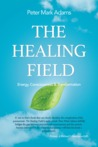 The Healing Field: Energy, Consciousness and Transformation