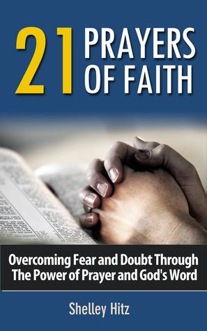 Descargar el libro en formato de texto 21 Prayers of Faith:  Overcoming Fear and Doubt Through the Power of Prayer and God's Word