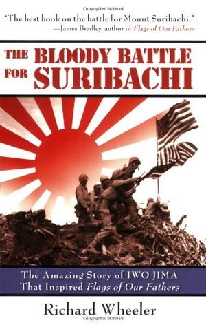 The Bloody Battle of Suribachi: The Amazing Story of Iwo Jima That Inspired Flags of Our Fathers