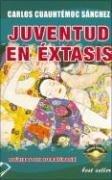 Juventud En Éxtasis by Carlos Cuauhtémoc Sánchez