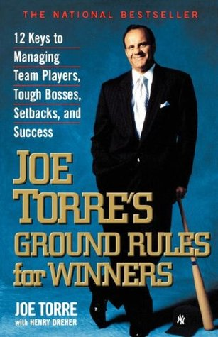 Joe Torres Ground Rules for Winners: 12 Keys to Managing Team Players, Tough Bosses, Setbacks, and S