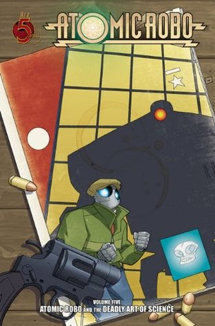 Atomic Robo and the Deadly Art of Science (Atomic Robo, #5)