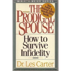 The Prodigal Spouse: How to Survive Infidelity