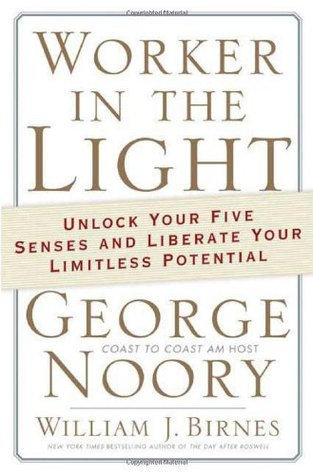 Worker in the Light: Unlock Your Five Senses and Liberate Your Limitless Potential