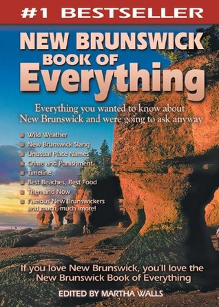 New Brunswick Book of Everything: Everything You Wanted to Know About New Brunswick and Were Going to Ask Anyway: 1