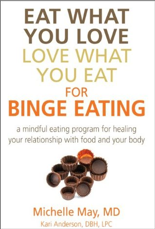 Eat What You Love, Love What You Eat for Binge Eating: Mindful Eating Program for Healing Your Relationship with Food & Your Body
