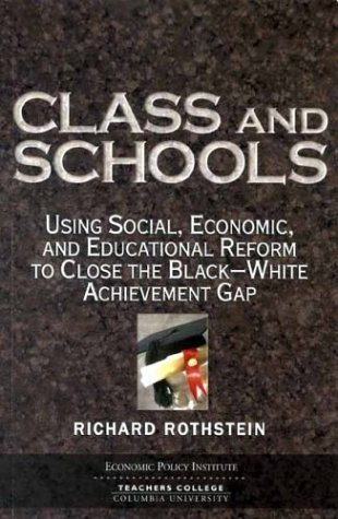 Class and Schools: Using Social, Economic, and Educational Reform to Close the Black-White Achievement Gap