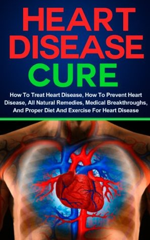 Heart Disease Cure - How To Treat Heart Disease, How To Prevent