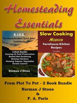 Homesteading Essentials:From Garden Plot To Kitchen Pot! 2 Book Bundle - Modern Homesteading & Slow Cooking Heaven