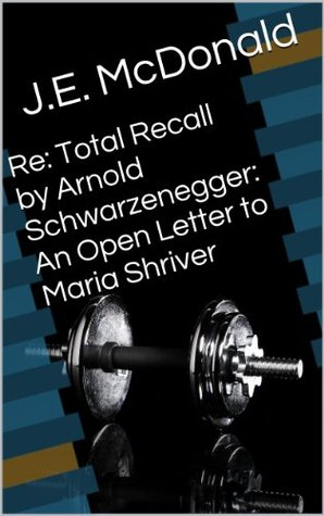 Re: Total Recall by Arnold Schwarzenegger: An Open Letter to Maria Shriver