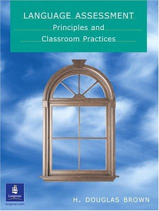 Language Assessment - Principles and Classroom Practices