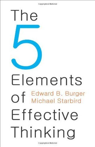 The 5 Elements of Effective Thinking by Edward B. Burger