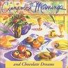 Cinnamon Mornings and Chocolate Dreams