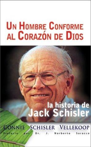 La Historia de Jack Schisler - Un Hombre Conforme al Corazon de Dios