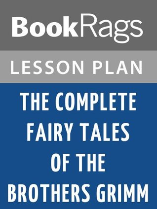 The Complete Fairy Tales of the Brothers Grimm Lesson Plans