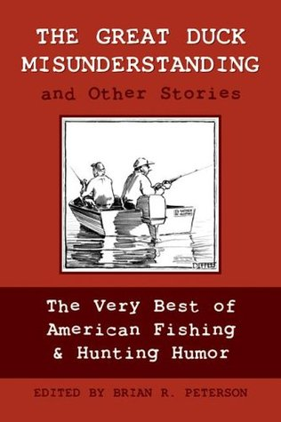 The Great Duck Misunderstanding & Other Stories: The Very Best of American Fishing & Hunting Humor