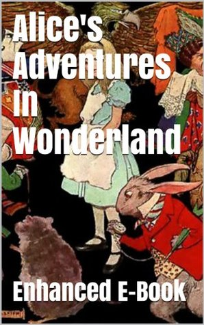 Alice's Adventures In Wonderland - Enhanced E-Book Edition (Fully Illustrated and Annotated Special Edition. Includes Stunning Image Gallery, Movie List + Audio Links)