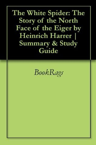 The White Spider: The Story of the North Face of the Eiger by Heinrich Harrer | Summary & Study Guide