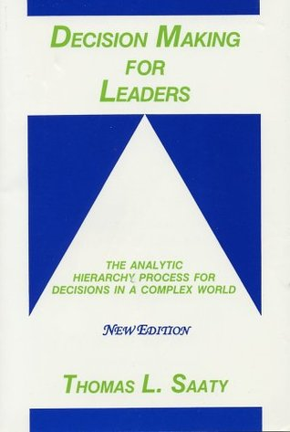 Decision Making For Leaders The Analytic Hierarchy Process For