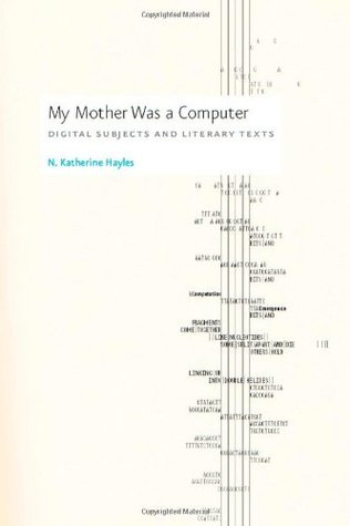 My Mother Was a Computer: Digital Subjects and Literary Texts