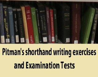 Pitman's shorthand writing exercises and examination tests; a series of graduated exercises on every rule in the system and adapted for use by the private student or in public classes