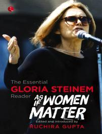 As If Women Matter : The Essential Gloria Steinem Reader